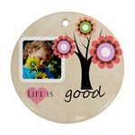 life is good - Ornament (Round)