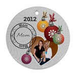 Mom 2012 Christmas Ornament - Round Ornament (Two Sides)